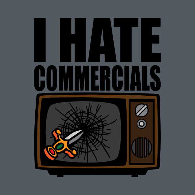 I hate commercials