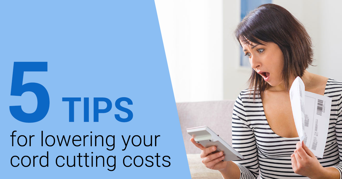 5 tips lowering cord cutting costs